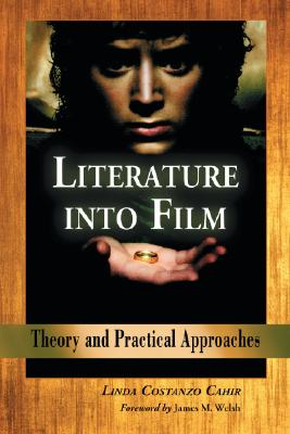 Literature into Film By Cahir, Linda Costanzo/ Welsh, James M. (FRW)